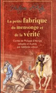 Philippe d' Alcripe et Adélaïde Lebrun - La petite fabrique du mensonge et de la vérité.