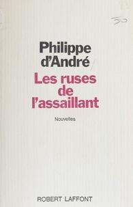 Philippe d' André - Les Ruses de l'assaillant.