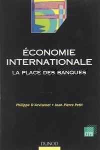 Philippe d'Arvisenet et Jean-Pierre Petit - Économie internationale : la place des banques.