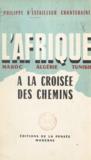 Philippe d'Estailleur-Chanteraine - L'Afrique à la croisée des chemins - Maroc, Algérie, Tunisie.