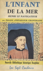 Philippe d' Estailleur Chanteraine - L'Infant de la mer - Henri le navigateur.