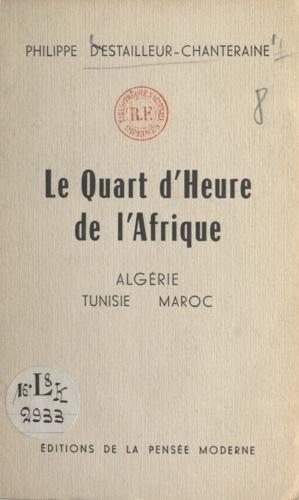 Le quart d'heure de l'Afrique. Maroc, Algérie, Tunisie
