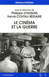 Philippe d' Hugues et Hervé Coutau-Bégarie - Le cinéma et la guerre.