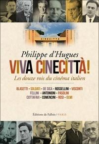 Philippe d' Hugues - Viva Cinecittà ! - Les douze rois du cinéma italien.