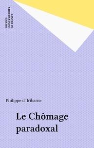 Philippe d' Iribarne - Le Chômage paradoxal.