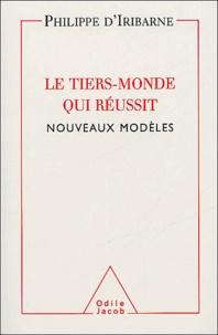 Philippe d' Iribarne - Le Tiers-Monde qui réussit - Nouveaux modèles.