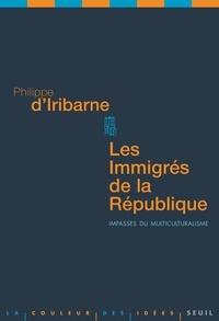 Philippe d' Iribarne - Les immigrés de la République - Impasses du multiculturalisme.