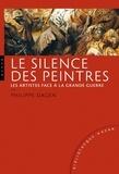 Philippe Dagen - Le silence des peintres - Les artistes face à la grande guerre.