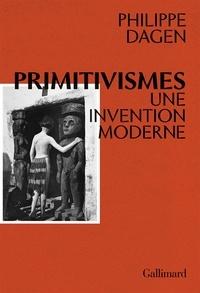 Philippe Dagen - Primitivismes - Une invention moderne.