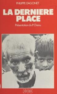 Philippe Dagonet et M. D. Chenu - La dernière place - Rencontres en pays de misère Pakistan-Inde.