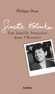 Philippe Dana et Ginette Kolinka - Ginette Kolinka - Une famille française dans l'Histoire.