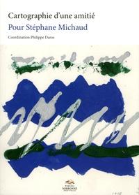 Philippe Daros - Cartographie d'une amitié - Pour Stéphane Michaud.