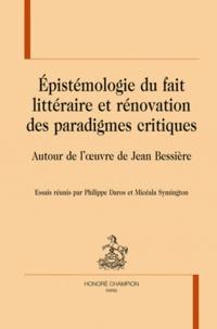 Philippe Daros et Micéala Symington - Epistémologie du fait littéraire et rénovation des paradigmes critiques - Autour de l'œuvre de Jean Bessière.