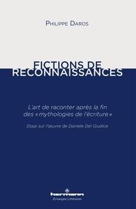 """Philippe Daros - Fictions de reconnaissances - L'art de raconter après la fin des """"mythologies de l'écriture"""" - Essai sur l'oeuvre de Daniele Del Giudice."""
