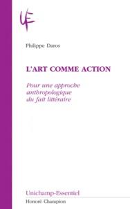 Philippe Daros - L'art comme action - Pour une approche anthropologique du fait littéraire.