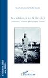 Philippe Daros et Michel Gironde - Les mémoires de la violence - Littérature, peinture, photographie, cinéma.