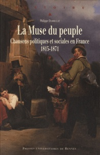 Philippe Darriulat - La Muse du peuple - Chansons politiques et sociales en France 1815-1871.