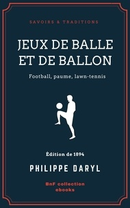 Philippe Daryl - Jeux de balle et de ballon - Football, paume, lawn-tennis.