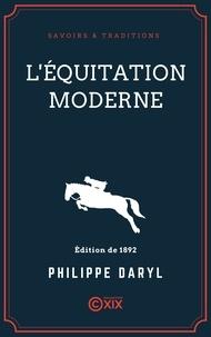 Philippe Daryl - L'Équitation moderne.