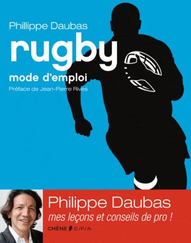 Philippe Daubas - Rugby mode d'emploi.