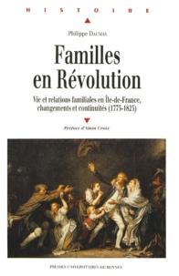 Philippe Daumas - Familles en Révolution - Vies et relations familiales en Ile-de-France, changements et continuités, (1775-1825).