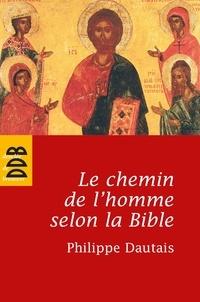 Philippe Dautais - Le chemin de l'homme selon la Bible - Essai d'anthropologie judéo-chrétienne.