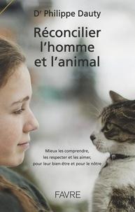 Téléchargements gratuits pour kindle books en ligne Réconcilier l'homme et l'animal  - Mieux les comprendre, les respecter et les aimer, pour leur bien-être et pour le nôtre FB2 ePub MOBI par Philippe Dauty
