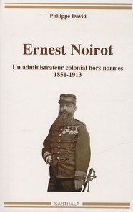 Ernest Noirot (1851-1913) - Un administrateur colonial hors normes.pdf