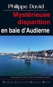 Philippe David - Mystérieuse disparition en baie d'Audierne.