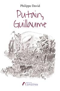 Philippe David - Putain, Guillaume.