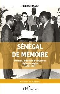 Philippe David - Sénégal de mémoire - Portraits, itinéraires & rencontres région par région (1966-1981).