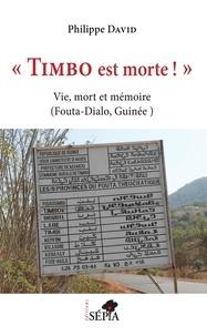 """Philippe David - """"Timbo est morte !"""" - Vie, mort et mémoire (Fouta-Dialo, Guinée)."""