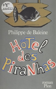 Philippe de Baleine - Hôtel des Piranhas.