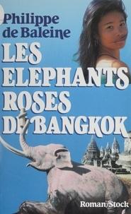 Philippe de Baleine - Les Éléphants roses de Bangkok.