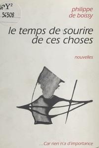 Philippe de Boissy - Le temps de sourire de ces choses - Nouvelles.