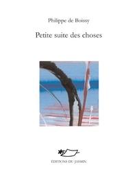 Philippe de Boissy - Petite suite des choses.