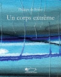 Philippe de Boissy - Un corps extrême.