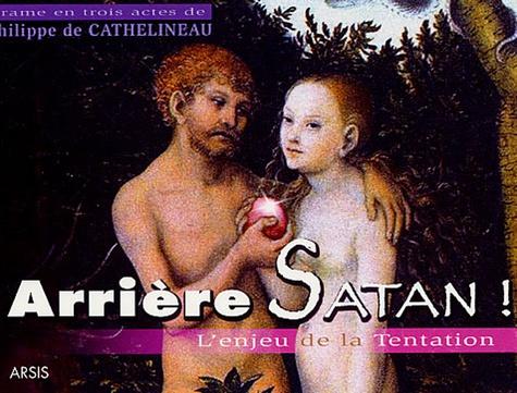 Philippe de Cathelineau - Arrière Satan ! - L'enjeu de la tentation, Drame en trois actes.