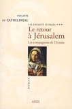 Philippe de Cathelineau - Les Enfants d'Israël Tome 3 : Le retour à Jérusalem - Les compagnons de l'Ermite.