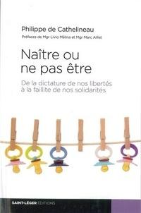 Philippe de Cathelineau - Naître ou ne pas être - De la dictature de nos libertés à la faillite de nos solidarités.