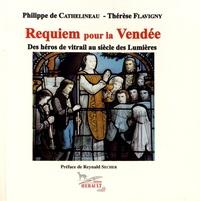 Philippe de Cathelineau et Thérèse Flavigny - Requiem pour la Vendée - Des héros de vitrail au siècle des Lumières.