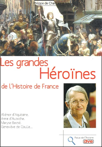 Philippe de Chantassier - Les grandes héroïnes de l'histoire de France.