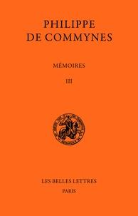 Philippe de Commynes - Mémoires - Tome III et dernier, 1483-1498.