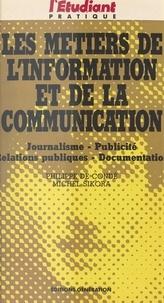 Philippe de Conde et Michel Sikora - Les métiers de l'information et de la communication : journalisme, publicité, relations publiques, documentation.