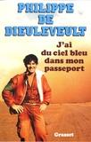Philippe de Dieuleveult - J'ai du ciel bleu dans mon passeport.