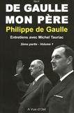 Philippe De Gaulle et Michel Tauriac - De Gaulle mon père 2e partie - Tome 1, Entretiens avec Michel Tauriac.