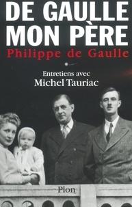 Philippe de GAULLE et Michel Tauriac - De Gaulle, mon père, tome 1.