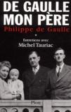 Philippe De Gaulle - De Gaulle mon père - Tome 1, Entretiens avec Michel Tauriac.