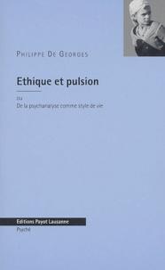 Philippe de Georges - Ethique et pulsion ou De la psychanalyse comme style de vie.