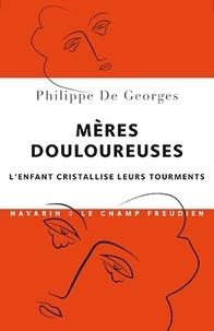 Philippe de Georges - Mères douloureuses - L'enfant cristallise leurs tourments.